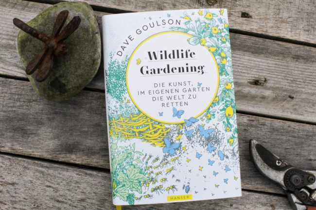 Wildlife Gardening Die Kunst im eigenen Garten die Welt zu retten Dave Goulson